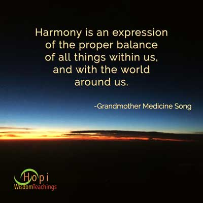 """photo by barbaraleeblack.com andquote """"Harmony is an expression of the proper balance of allthings within us, and with the world around us."""" by Granmother Medicine Song at Hopi Wisdom Teachings"""