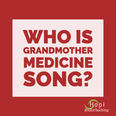 Who is Grandmother Medicine Song?