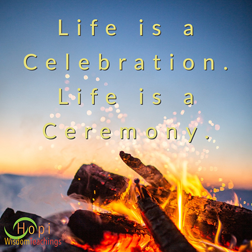 Life is a celebration. Life is a Ceremony. quote by Grandmother Medicine Song