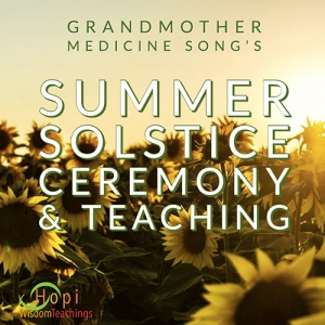 Summer Solstice Ceremony & Teaching by Grandmother Medicine Song