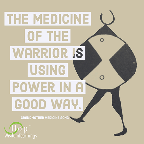 The Medicine of the Warrior is Using Power in a Good Way.