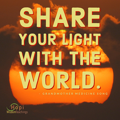 """""""Share your light with the World.""""-Grandmother Medicine Song"""