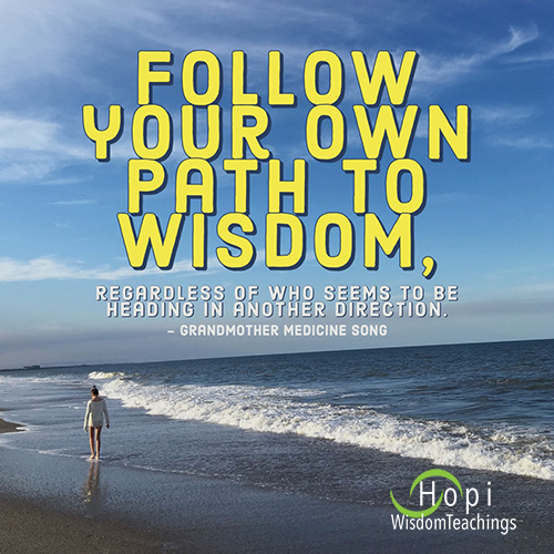 """Follow your own path to wisdom, regardless of who seems to be heading in another direction."""